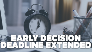 Early Decision Deadline Extended