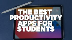THE BEST PRODUCTIVITY APPS FOR STUDENTS